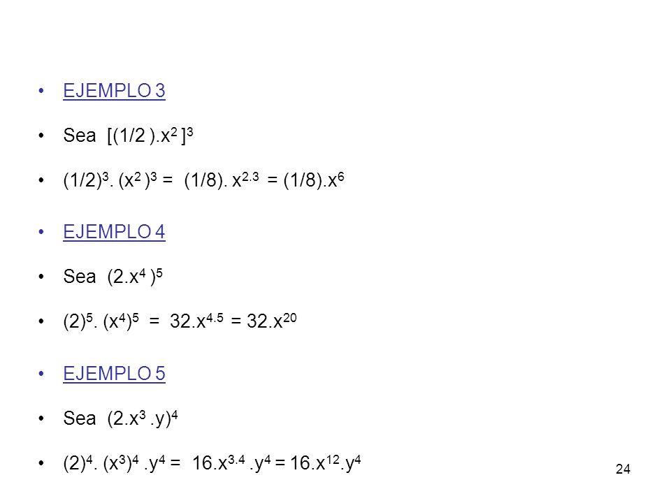 EJEMPLO 3 Sea [(1/2 ).x2 ]3. (1/2)3. (x2 )3 = (1/8). x2.3 = (1/8).x6. EJEMPLO 4. Sea (2.x4 )5.